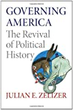 Governing America: The Revival of Political History (0691150737) by Zelizer, Julian E.