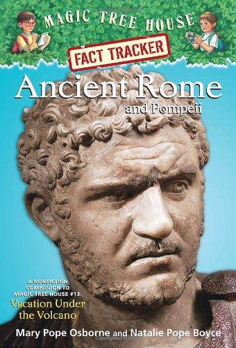 Ancient Rome and Pompeii: A Nonfiction Companion to Magic Tree House #13: Vacation Under the Volcano (Magic Tree House Fact Tracker)