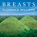 Breasts: A Natural and Unnatural History (       UNABRIDGED) by Florence Williams Narrated by Kate Reading