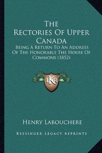 The Rectories of Upper Canada: Being a Return to an Address of the Honorable the House of Commons (1852)