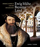 img - for Ewig Bluhe Bayerns Land: Herzog Ludwig X. Und Die Renaissance Museumsausgabe (German Edition) book / textbook / text book