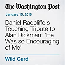 Daniel Radcliffe's Touching Tribute to Alan Rickman: 'He Was so Encouraging of Me' Other by Abby Ohlheiser Narrated by Sam Scholl