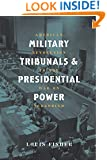 Military Tribunals & Presidential Power: American Revolution to the War on Terrorism