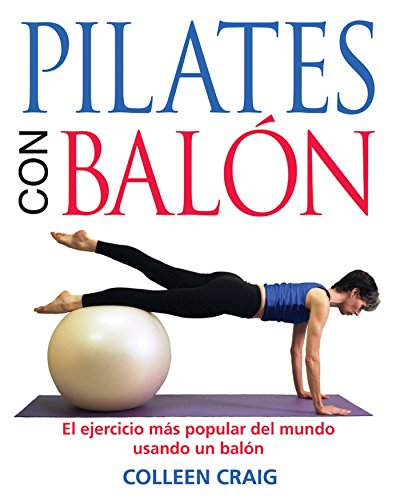 Pilates on the Ball: El Ejercicio Mas Popular del Mundo Usando Un Balon