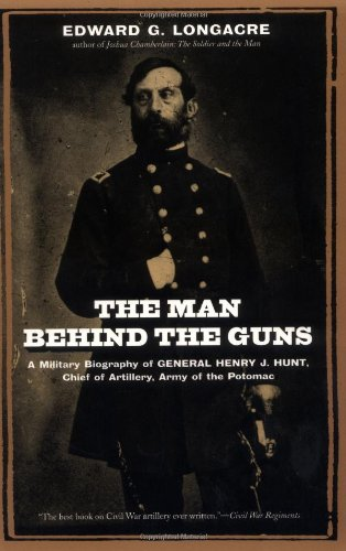 The Man Behind The Guns: A Military Biography Of General Henry J. Hunt, Commander Of Artillery, Army Of The Potomac front-1011209