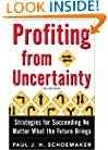 Profiting from Uncertainty: Strategies for Succeeding No Matter What the Future Brings