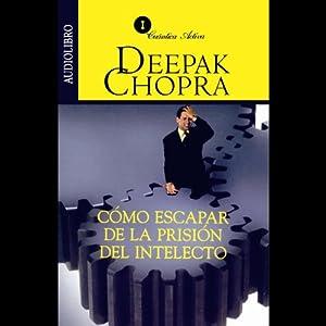 Como Escapar de la Prision del Intelecto [Escaping the Prison of the Intellect] Audiobook
