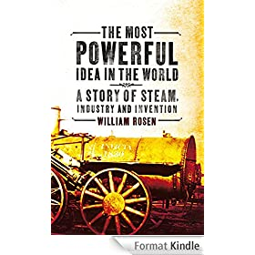 The Most Powerful Idea in the World: A Story of Steam, Industry and Invention