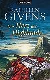 Das Herz der Highlands: Roman - Kathleen Givens