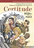 img - for Certitude: A Profusely Illustrated Guide to Blockheads and Bullheads, Past and Present by Begley, Adam (2009) Hardcover book / textbook / text book