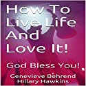 How to Live Life and Love It! (       UNABRIDGED) by Genevieve Behrend Narrated by Hillary Hawkins