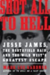 Shot All to Hell: Jesse James, the No...