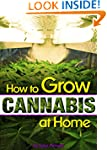 How to Grow Cannabis at Home: A Pot-L...