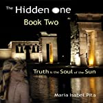 The Hidden One: Truth Is the Soul of the Sun, Book 2 (       UNABRIDGED) by Maria Isabel Pita Narrated by Maria Isabel Pita