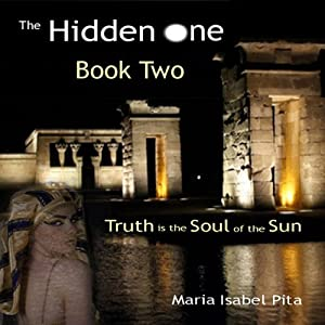 The Hidden One: Truth Is the Soul of the Sun, Book 2 | [Maria Isabel Pita]