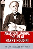 Charles River Editors American Legends: The Life of Harry Houdini