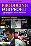 Producing for Profit: A Practical Guide to Making Independent and Studio Films (American Film Market Presents)