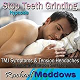 Stop Teeth Grinding Hypmosis: Tmj Symptoms & Tension Headaches, Guided Meditation, Self Help