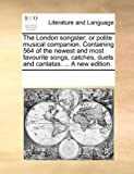 The London Songster; Or Polite Musical C...