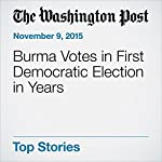 Burma Votes in First Democratic Election in Years | Annie Gowen