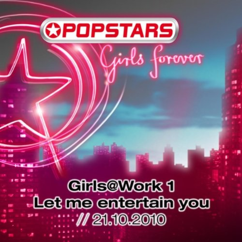 Girls@Work 1 Let me entertain you // 21.10.2010 (POPSTARS | ProSieben)