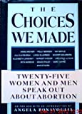img - for The Choices We Made: Twenty-Five Women and Men Speak Out About Abortion book / textbook / text book