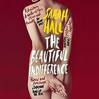 The Beautiful Indifference Hörbuch von Sarah Hall Gesprochen von: Charlotte Strevens