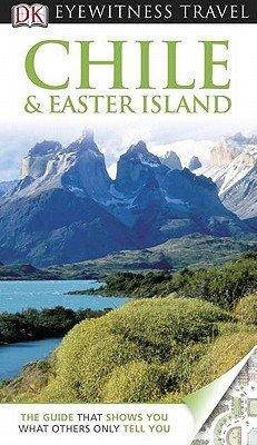 DK Eyewitness Travel Guide: Chile & Easter Island [DK TRAVEL GD DK EYEWITNESS TRA] [Paperback]