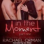 In the Moment, Part One: An Erotic Menage Romance Short Story | Rachael Orman
