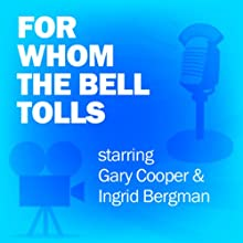 For Whom the Bell Tolls: Classic Movies on the Radio  by Lux Radio Theatre Narrated by Gary Cooper, Ingrid Bergman