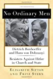 No Ordinary Men: Dietrich Bonhoeffer and Hans von Dohnanyi, Resisters Against Hitler in Church and State (New York Review Books Classics) (1590176812) by Stern, Fritz