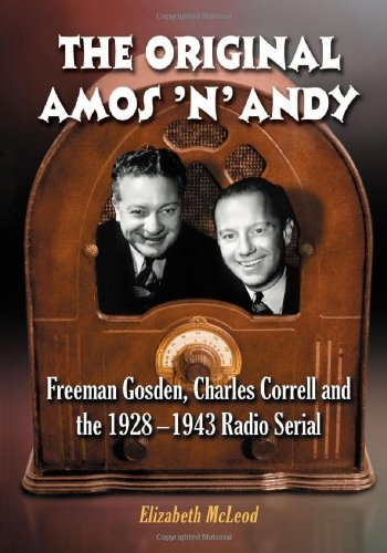 The Original Amos 'n' Andy: Freeman Gosden, Charles Correll and the 1928-1943 Radio Serial