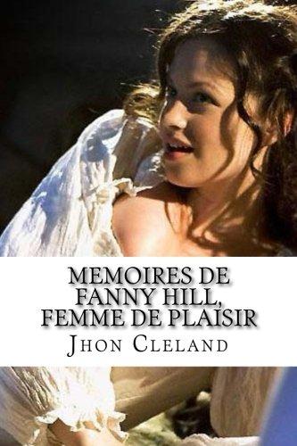 Memoires de Fanny Hill, femme de plaisir: Memoires de Fanny Hill, femme de plaisir Cleland, John (French Edition)
