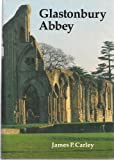 Glastonbury Abbey: The Holy House at the Head of the Moors Adventurous James P. Carley