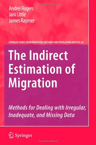 The Indirect Estimation Of Migration: Methods For Dealing With Irregular, Inadequate, And Missing Data (The Springer Series On Demographic Methods And Population Analysis)