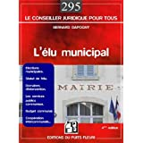 L'élu municipal : Elections municipales, Statut de l'élu, Domaines d'intervention, Les services publics communaux...