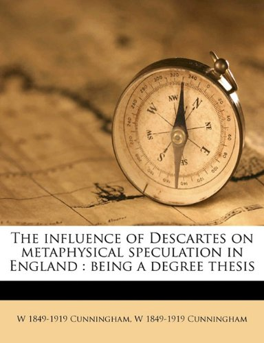 The influence of Descartes on metaphysical speculation in England: being a degree thesis