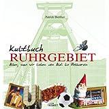 """Kultbuch Ruhrgebiet: Alles was wir lieben: vom Aldi bis zum Zollvereinvon """"Patrick Bierther"""""""