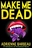 img - for Make Me Dead: A Vampyres of Hollywood Mystery book / textbook / text book