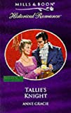 Tallie's Knight (Historical Romance) (0263822982) by Gracie, Anne