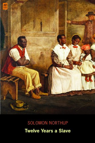 Solomon Northup - Twelve Years a Slave: Narrative of Solomon Northup (AD Classic) (Illustrated)