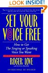 Set Your Voice Free: How to Get the S...