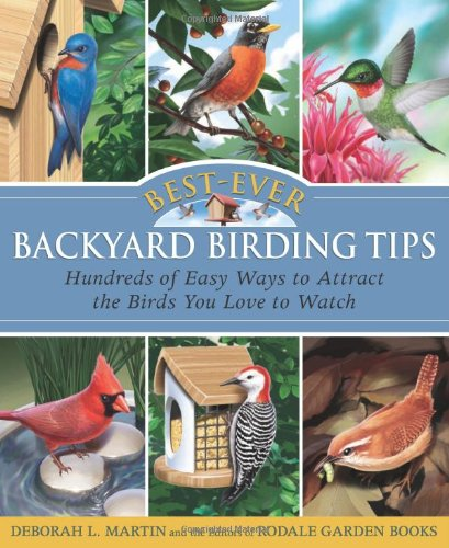 Best-Ever Backyard Birding Tips: Hundreds of Easy Ways to Attract the Birds You Love to Watch (Rodale Organic Gardening Books) PDF