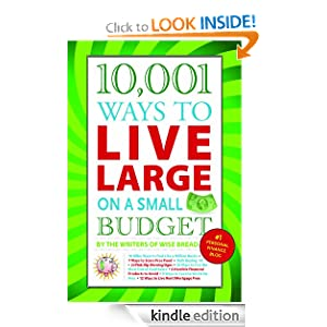 Kindle Book Bargains: 10,001 Ways to Live Large on a Small Budget, by The Writers of Wise Bread. Publisher: Skyhorse Publishing; Original edition (May 12, 2009)