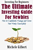 img - for Investing For Beginners: The Ultimate Investing Guide For Newbies: How To Manage And Grow Your Money Successfully (beginners guide to investing, retirement,real estate, banks books credit fix, Book 2) book / textbook / text book