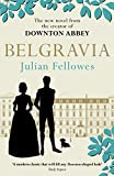 Julian Fellowes's Belgravia: A tale of secrets and scandal set in 1840s London from the creator of DOWNTON ABBEY (Julian Fellowes's Belgravia Series)