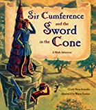 Sir Cumference And The Sword In The Cone (Turtleback School & Library Binding Edition) (Math Adventures (Prebound)) (0613978749) by Neuschwander, Cindy