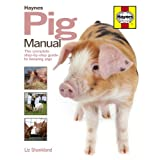 Pig Manual: The Complete Step-by-step Guide to Keeping Pigsby Liz Shankland