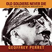 Old Soldiers Never Die: The Life of Douglas MacArthur | [Geoffrey Perret]