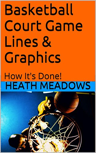 Heath Meadows - Basketball Court Game Lines & Graphics: How It's Done! (English Edition)